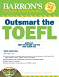 img - for Outsmart the TOEFL: Barron's Test Strategies and Tips with Audio CDs book / textbook / text book