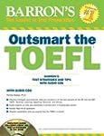 Outsmart the TOEFL: Barron's Test Str...