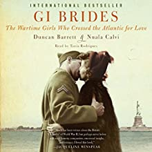 GI Brides: The Wartime Girls Who Crossed the Atlantic for Love (       UNABRIDGED) by Duncan Barrett, Nuala Calvi Narrated by Tania Rodrigues