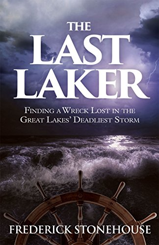 The Last Laker, FInding a Wreck Lost in the Great Lakes' Deadliest Storm