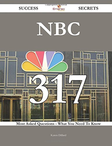 NBC: 317 Most Asked Questions on NBC - What You Need to Know (Success Secrets)
