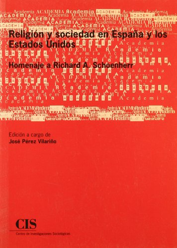 Religión y sociedad en España y los Estados Unidos: Homenaje a Richard A. Schoenherr (Academia)