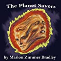 The Planet Savers (       UNABRIDGED) by Marion Zimmer Bradley Narrated by Jim Roberts