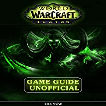 World of Warcraft Legion Unofficial Game Guide Audiobook by  The Yuw Narrated by Tim Titus