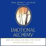 Emotional Alchemy: How the Mind Can Heal the Heart | Tara Bennett-Goleman