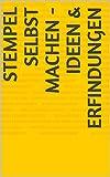 Stempel selbst machen - Ideen & Erfindungen (German Edition)