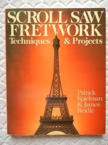 Scroll Saw Fretwork Techniques and Projects by Patrick R. Spielman (1990-04-01) PDF