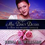 Miss Darcy Decides: A Pride and Prejudice Novella, Love at Pemberley | Reina M. Williams