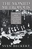 img - for The Monied Metropolis: New York City and the Consolidation of the American Bourgeoisie, 1850-1896 book / textbook / text book