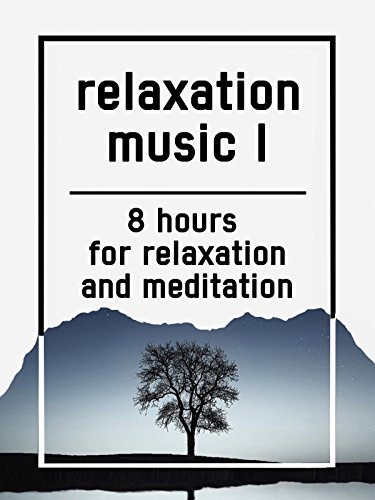 Relaxation music I, 8 hours for Relaxation and Meditation