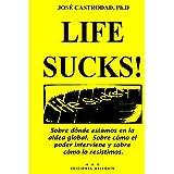 Life Sucks!: Sobre d�nde estamos en la aldea global.  Sobre c�mo el poder interviene y sobre  c�mo lo resistimos. (Spanish Edition) ~ Dr. Jose Castrodad