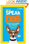 How to Speak Dog: A Guide to Decoding...