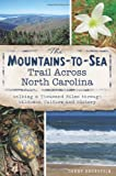 Mountains-to-Sea Trail Across North Carolina, The:: Walking a Thousand Miles through Wildness, Culture and History