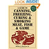 A Guide to Canning, Freezing, Curing &amp; Smoking Meat, Fish &amp; Game by Wilbur F. Eastman