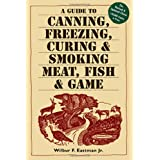 A Guide to Canning, Freezing, Curing & Smoking Meat, Fish & Game ~ Wilbur F. Eastman