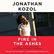 Fire in the Ashes: Twenty-Five Years Among the Poorest Children in America | [Jonathan Kozol]
