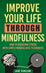 Improve Your Life Through Mindfulness...