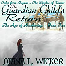 The Guardian Child's Return: The Age of Awakenings, Book 2 Audiobook by Diana L. Wicker Narrated by Lynelle Bennett