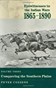 Amazon.com: Conquering the Southern Plains (Eyewitnesses to the Indian Wars, 1865-1890) (9780811700191): Peter Cozzens: Books
