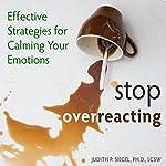 Stop Overreacting: Effective Strategies for Calming Your Emotions   Judith Siegel
