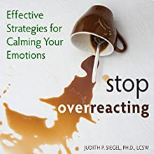 Stop Overreacting: Effective Strategies for Calming Your Emotions Audiobook by Judith Siegel Narrated by Margo Trueblood