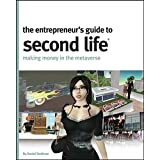 The Entrepreneur's Guide to Second Life: Making Money in the Metaverse ~ Daniel Terdiman