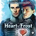 The Heart of Frost: North Pole City Tales Book 2 Audiobook by Charlie Cochet Narrated by Robert Nieman