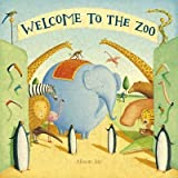 Welcome To The Zoo (Dolly Parton's Imagination Library) (0803734220) by Alison Jay