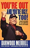 You're Out and You're Ugly, Too!: Confessions of an Umpire With Attitude    (St Martins Mass Market Paper)