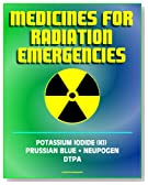 Medicines for Radiation Emergencies: Potassium Iodide (KI), Prussian Blue (Radiogardase), Filgrastim (Neupogen), DTPA (Diethylenetriaminepentaacetate) - Drugs for Radiation Exposure