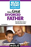 img - for Being a Great Divorced Father: Real-Life Advice From a Dad Who's Been There book / textbook / text book