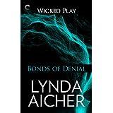 Bonds of Denial: Book Five of Wicked Play ~ Lynda Aicher