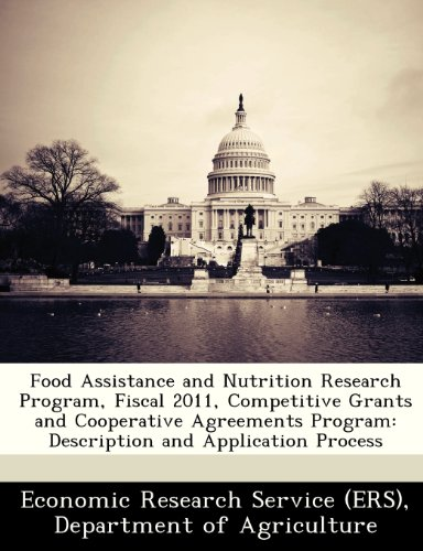 Food Assistance And Nutrition Research Program, Fiscal 2011, Competitive Grants And Cooperative Agreements Program: Description And Application Process