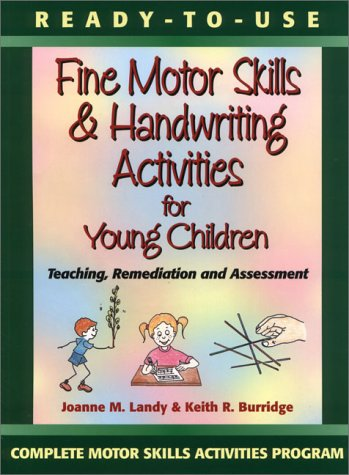 Ready to Use Fine Motor Skills & Handwriting Activities for Young Children, by Joanne M. Landy, Keith R. Burridge, Joanne M Landy