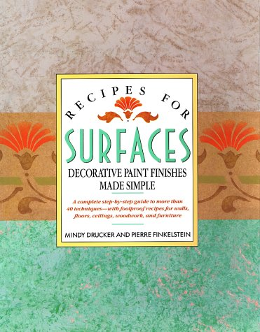 Recipes for Surfaces: Decorative Paint Finishes Made Simple, Mindy Drucker, Pierre Finklestein