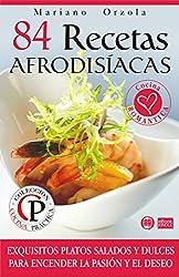 84 RECETAS AFRODISÍACAS: Exquisitos platos salados y dulces para encender la pasión y el deseo (Colección Cocina Práctica nº 13) (Spanish Edition)