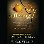 Why Suffering?: Finding Meaning and Comfort When Life Doesn't Make Sense | Ravi Zacharias,Vince Vitale