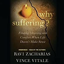 Why Suffering?: Finding Meaning and Comfort When Life Doesn't Make Sense (       UNABRIDGED) by Ravi Zacharias, Vince Vitale Narrated by Ravi Zacharias, Vince Vitale
