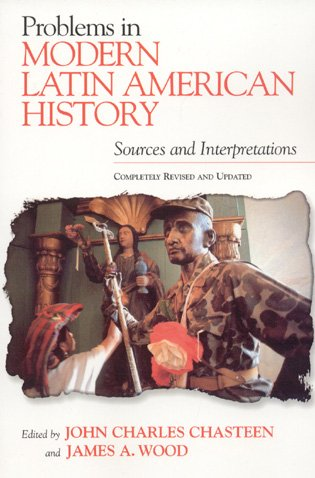 Problems in Modern Latin American History: Sources and Interpretations, Completely Revised and Updated (Latin American S