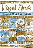 echange, troc Bernadette Bricout - Le regard d'Orphée : Les mythes littéraires de l'Occident