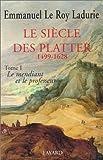 echange, troc Emmanuel Le Roy. Ladurie - LE SIECLE DES PLATTER 1499-1628: TOME PREMIER: LE MENDIANT ET LE PROFESSEUR.