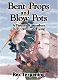 img - for Bent Props & Blow Pots: A Pioneer Remembers Northern Bush Flying book / textbook / text book