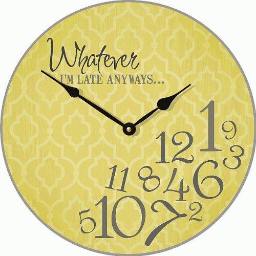 Whatever I'm Late Anyways Clock 12 X 12