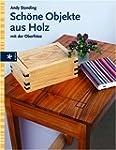 Sch�ne Objekte aus Holz: Mit der Ober...