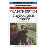 France, 1815-1914: The Bourgeois Century (Fontana History of Modern France)by Roger Magraw