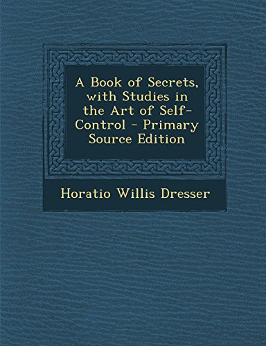 A Book of Secrets, with Studies in the Art of Self-Control - Primary Source Edition
