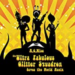 The Ultra Fabulous Glitter Squadron Saves the World Again | A. C. Wise