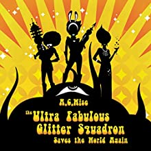 The Ultra Fabulous Glitter Squadron Saves the World Again Audiobook by A. C. Wise Narrated by Renata Friedman