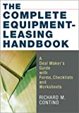 Complete Equipment-Leasing Handbook, The: A Deal Makerís Guide With Forms, Checklists, and Worksheets