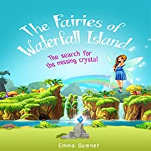 The Fairies of Waterfall Island: The Search for the Missing Crystal | Livre audio Auteur(s) : Emma Sumner Narrateur(s) : Angelica Ng